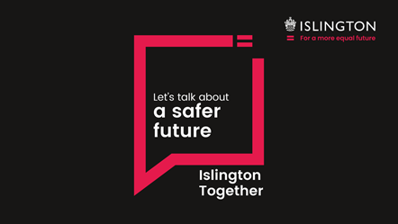 Islington Together Let's talk about a safer future
