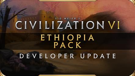 Civilization VI - New Frontier Pass - Ethiopia Pack - Dev Update