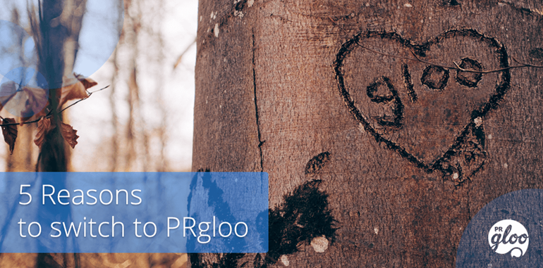 5 Reasons to Switch to PRgloo: 5 reasons to switch to PRgloo today