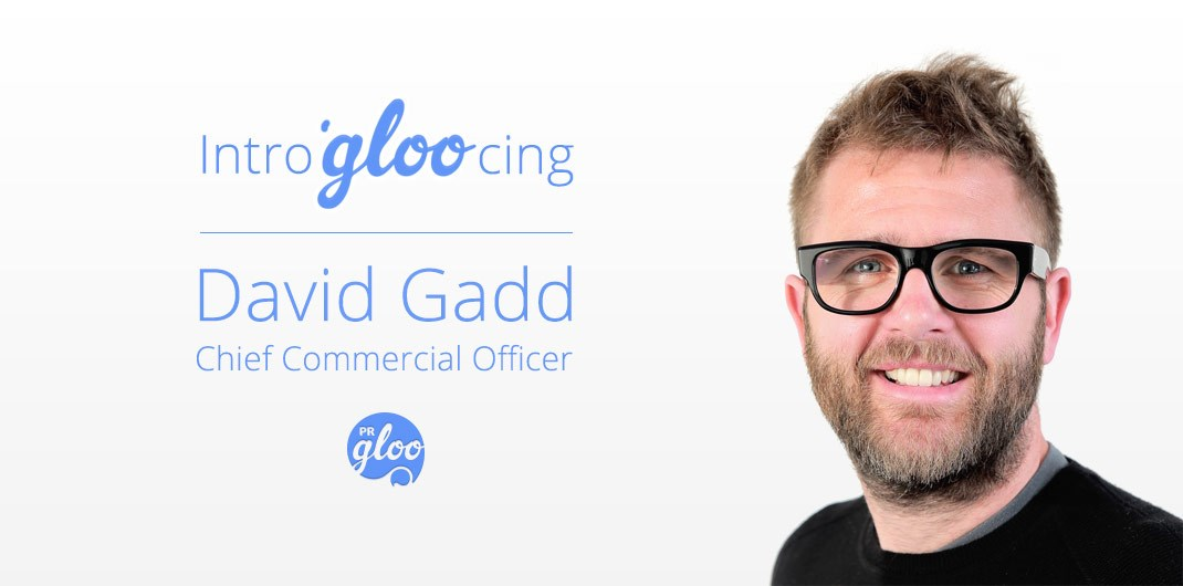 PRgloo hires Gorkana's David Gadd as Chief Commercial Officer: david-gadd