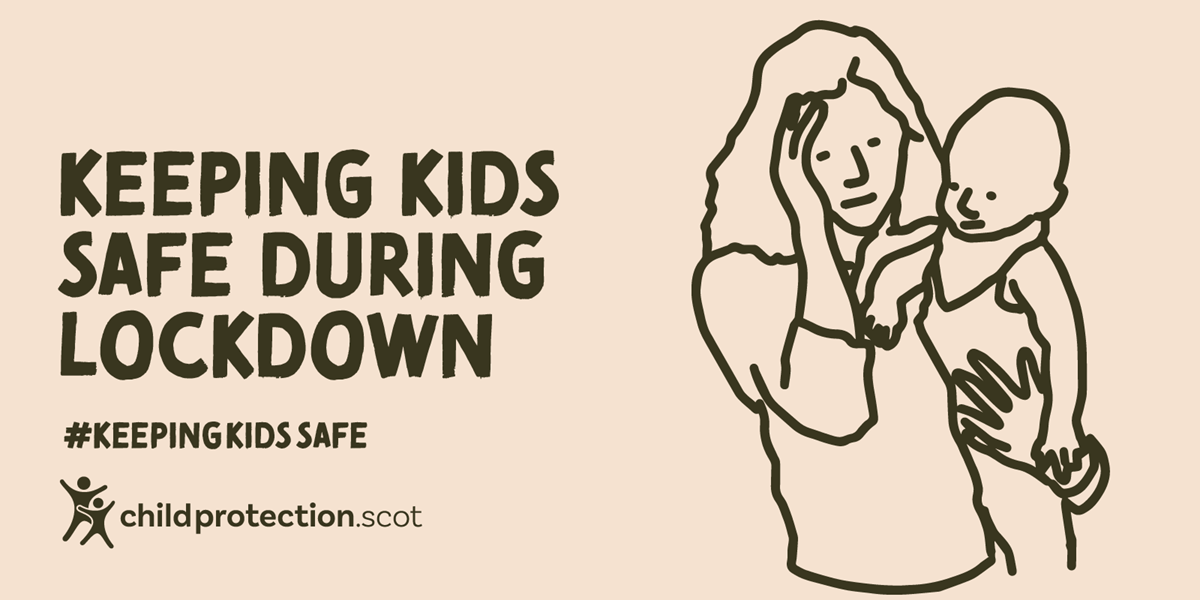 Child protection scotland - keeping kids safe in lockdown