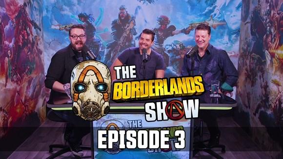 Borderlands Show Ep. 3