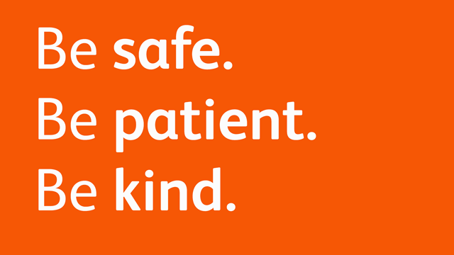 Be safe. Be patient. Be kind.