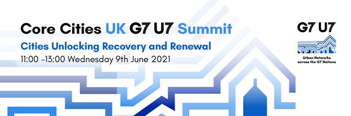 Core Cities UK hosts the first G7 U7 Urban Summit to debate how cities can drive global post pandemic recovery.: G7 U&