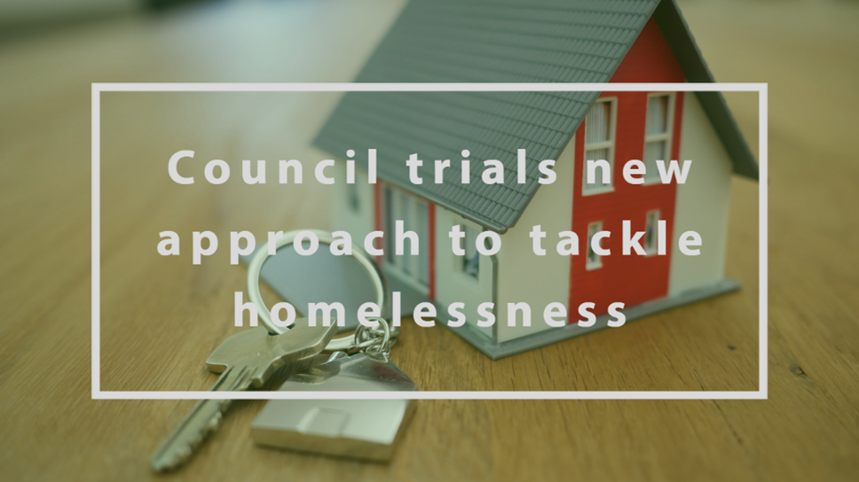 Council trials new approach to tackle homelessness: Housing First Scheme