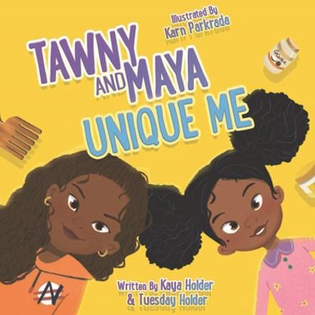 Kaya and Tuesday Holder's 'Tawny and Maya: Unique Me': Kaya and Tuesday Holder's 'Tawny and Maya: Unique Me'